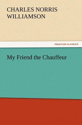 My Friend the Chauffeur - Williamson, C N