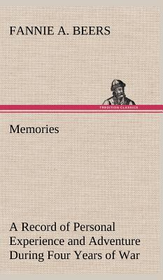 Memories a Record of Personal Experience and Adventure During Four Years of War - Beers, Fannie A
