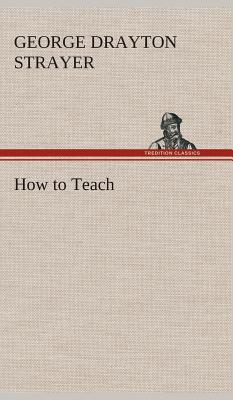 How to Teach - Strayer, George Drayton