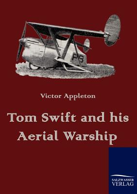 Tom Swift and His Aerial Warship - Appleton, Victor