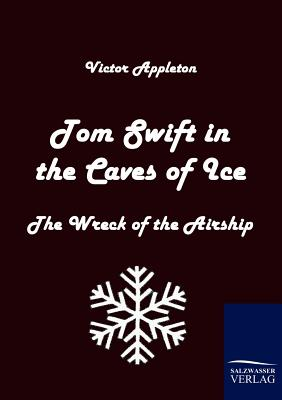 Tom Swift in the Caves of Ice - Appleton, Victor