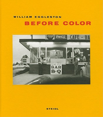 Before Color - Eggleston, William, and Burnside, Chris (Editor), and Cheim, John (Editor)