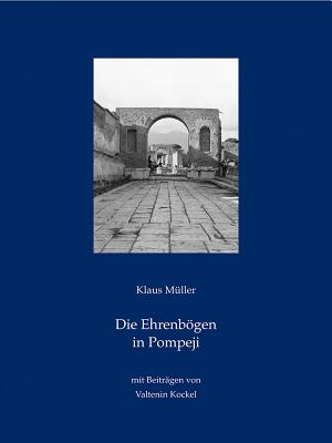 Die Ehrenbogen in Pompeji - Muller, Klaus, Dr., and Kockel, Valentin