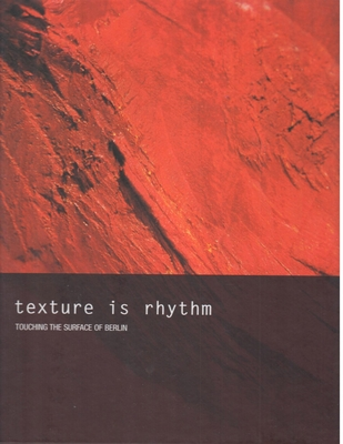 Texture Is Rhythm: Touching the Surface of Berlin - Horn, Petra (Photographer)