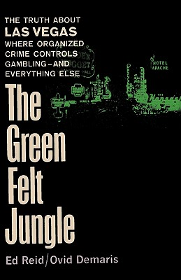 The Green Felt Jungle - Reid, Ed, and Demaris, Ovid, and Sloan, Sam (Foreword by)