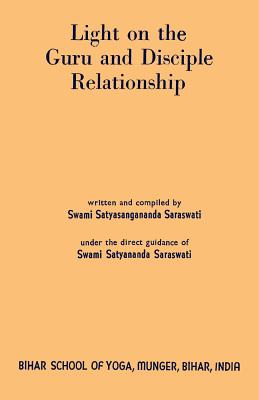 Light on the Guru and Disciple Relationship - Saraswati, Swami Satyasangananda, and Sloan, Sam (Foreword by)