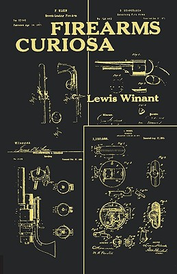 Firearms Curiosa - Winant, Lewis, and Sloan, Sam (Editor), and Sacripante, Mario L (Foreword by)