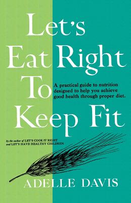 Let's Eat Right to Keep Fit - Davis, Adelle, and Sloan, Sam (Introduction by)