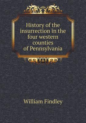 History of the insurrection in the four western counties of Pennsylvania - Findley, William