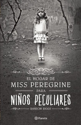 El Hogar de Miss Peregrine Para Ninos Peculiares - Riggs, Ransom, and Gallart, Gemma (Translated by)