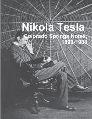 Nikola Tesla: Colorado Springs Notes, 1899-1900 - Tesla, Nikola