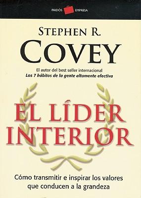 El Lider Interior: Como Transmitir E Inspirar los Valores Que Conducen a la Grandeza - Covey, Stephen R, Dr.
