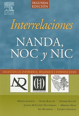 Interrelaciones Nanda, Noc y Nic: Diagnosticos Enfermeros, Resultados E Intervenciones - Johnson, Marion, and Bulechek, Gloria M, and McCloskey Dochterman, Joanne