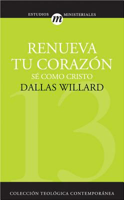 Renueva Tu Corazon: Se Como Cristo - Willard, Dallas, Professor