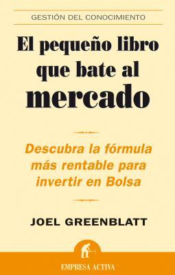 El Pequeno Libro Que Bate al Mercado: Descubra la Formula Mas Rentable Para Invertir en Bolsa - Greenblatt, Joel, and Tobias, Andrew (Preface by)