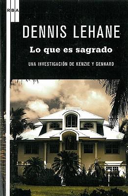 Lo Que Es Sagrado (Sacred: A Novel) - Lehane, Dennis