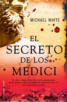 El Secreto de los Medici - White, Michael, and Belaustegui, Ines (Translated by)