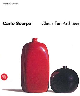 Carlo Scarpa: Glass of an Architect - Barovier, Marino (Editor)
