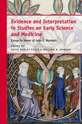 Evidence and Interpretation in Studies on Early Science and Medicine - Sylla, Edith Dudley, Professor (Editor), and Newman, William R (Editor)