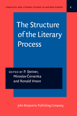 The Structure of the Literacy Process: Studies Dedicated to the Memory of Felix Vodicka - Steiner, P (Editor), and Cervenka, Miroslav (Editor), and Vroon, Ronald (Editor)