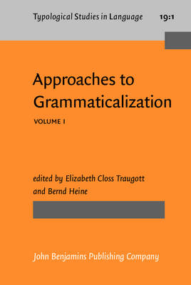 Approaches to Grammaticalization: Theoretical and Methodological Issues v. 1 - Traugott, Elizabeth Closs (Editor), and Heine, Bernd (Editor)
