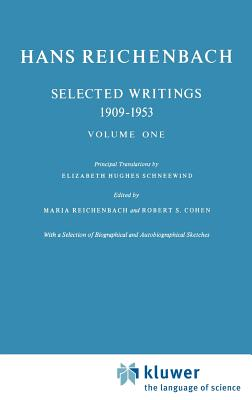 Selected Writings 1909 1953: Volume One - Reichenbach, Hans, and Reichenbach, M (Editor), and Cohen, Robert S (Editor)