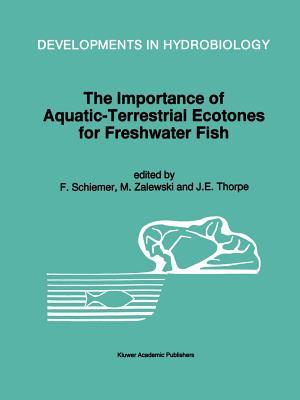 The Importance of Aquatic-Terrestrial Ecotones for Freshwater Fish - Schiemer, F. (Editor), and Zalewski, M. (Editor), and Thorpe, J.E. (Editor)