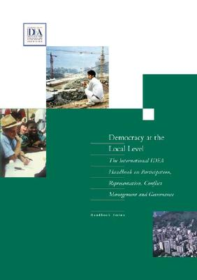 Democracy at the Local Level: The International Idea Handbook on Participation, Representation, Conflict Management, and Governance - Sisk, Timothy D, and Ballington, Julie, and Bollens, Scott A