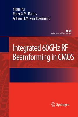 Integrated 60ghz RF Beamforming in CMOS - Yu, Yikun, and Baltus, Peter G M, and van Roermund, Arthur H M