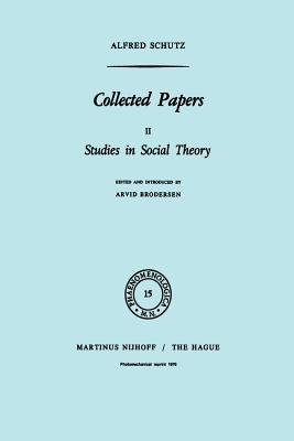 Collected Papers II: Studies in Social Theory - Schutz, A, and Brodersen, A (Editor)