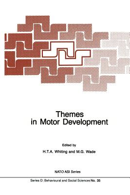 Themes in Motor Development - Whiting, H T a (Editor), and Wade, M G (Editor)