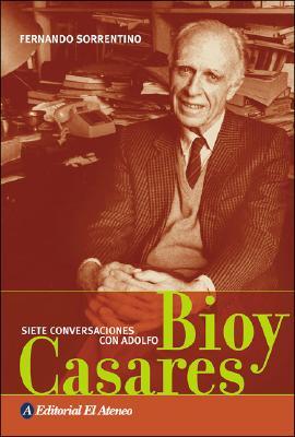 Siete Conversaciones Con Adolfo Bioy Casares - Sorrentino, Fernando