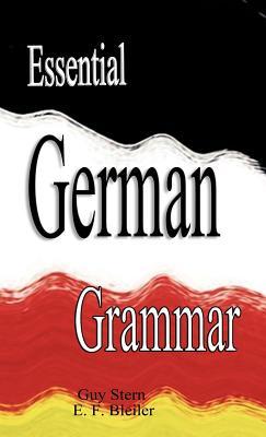 Essential German Grammar - Stern, Guy, and Bleiler, E F