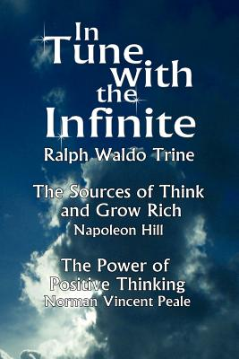 In Tune with the Infinite (the Sources of Think and Grow Rich by Napoleon Hill & the Power of Positive Thinking by Norman Vincent Peale) - Ralph Waldo Trine, Waldo Trine