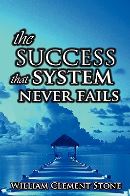 The Success System That Never Fails: The Science of Success Principles - Clement, Stone W