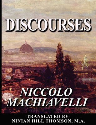 Discourses - Machiavelli, Niccolo