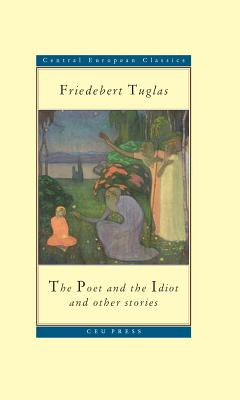 The Poet and the Idiot: And Other Stories - Tuglas, Friedebert, and Dickens, Eric (Translated by)
