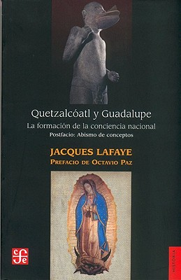 Quetzalcoatl y Guadalupe: La Formacion de la Conciencia Nacional en Mexico - Lafaye, Jacques
