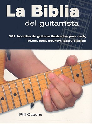 La Biblia del Guitarrista - Capone, Phil, and Morales, Luis Gerardo Garibay (Translated by)