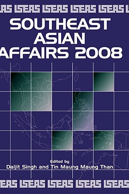 Southeast Asian Affairs 2008 - Singh, Daljit (Editor), and Than, Tin Maung Maung (Editor)