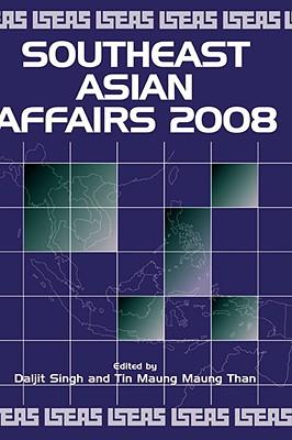 Southeast Asian Affairs 2008 - Singh, Daljit (Editor), and Than, Tin Maung Maung (Editor)