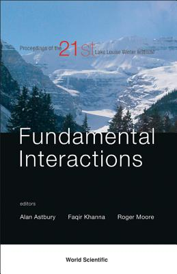 Fundamental Interactions: Proceedings of the 21st Lake Louise Winter Institute - Astbury, Alan (Editor), and Khanna, Faqir (Editor), and Moore, Roger (Editor)