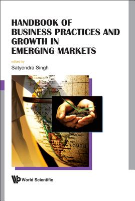Handbook of Business Practices and Growth in Emerging Markets - Singh, Satyendra (Editor)