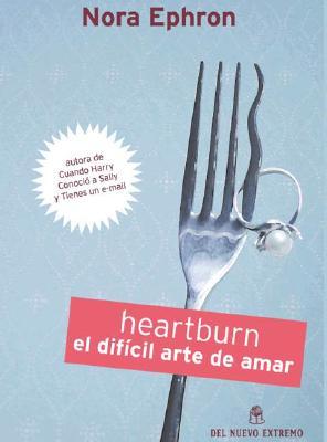 Heartburn: El Dificil Arte de Amar - Ephron, Nora