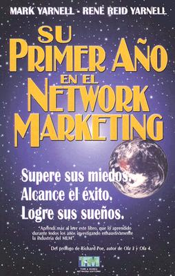 Su Primer Ano en el Network Marketing: !Supere Sus Miedos, Alcance el Exito, y Logre Sus Suenos! - Yarnell, Mark, and Yarnell, Rene Reid, M.A.