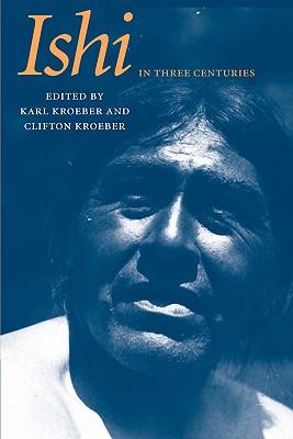 Ishi in Three Centuries - Kroeber, Karl (Editor)