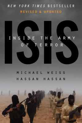 ISIS: Inside the Army of Terror - Weiss, Michael, and Hassan, Hassan
