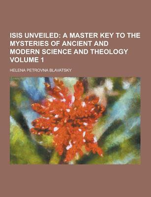 Isis Unveiled Volume 1 - Blavatsky, Helena Petrovna