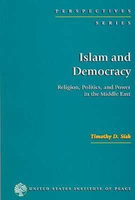 Islam and Democracy: Religion, Politics and Power in the Middle East - Sisk, Timothy D