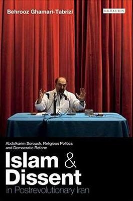Islam and Dissent in Postrevolutionary Iran: Abdolkarim Soroush, Religious Politics and Democratic Reform - Ghamari-Tabrizi, Behrooz